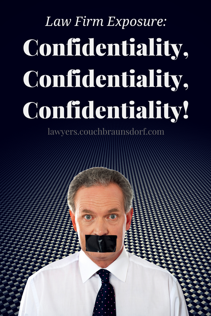 Law Firm Exposure: Confidentiality, Confidentiality, Confidentiality!